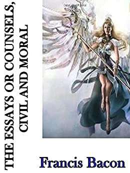 the essays or counsels civil and moral The essays, or counsels, civil & moral, of sir francis bacon, lord verulam, viscount st alban with a table of the colours of good and evil : whereunto is added the.