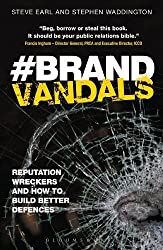 Brand Vandals: Reputation Wreckers and How to Build Better Defences: Corporate Reputation Risk and Response by Stephen Waddington and Steve Earl (2013) Paperback