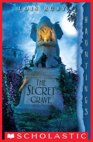 The secret grave a hauntings novel kindle edition by lois ruby the secret grave a hauntings novel by lois ruby fandeluxe Image collections