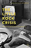 The Little Rock Crisis: What Desegregation Politics Says About Us