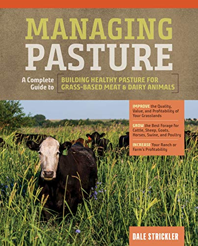 (Managing Pasture: A Complete Guide to Building Healthy Pasture for Grass-Based Meat & Dairy Animals)