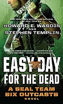 Easy Day for the Dead: A SEAL Team Six Outcasts Novel by [Templin, Stephen, Wasdin, Howard E.]