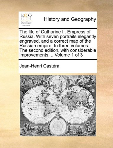 Download The life of Catharine II. Empress of Russia. With seven portraits elegantly engraved, and a correct map of the Russian empire. In three volumes. The ... considerable improvements. .. Volume 1 of 3 pdf epub