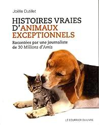Histoires vraies d'animaux exceptionnels : Racontées par une journaliste de 30 Millions d'Amis par Joëlle Dutillet