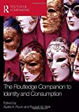 The Routledge Companion to Identity and Consumption (Routledge Companions in Business, Management and Accounting)
