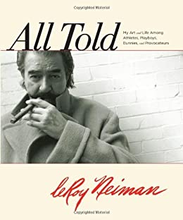 All Told: My Art and Life Among Athletes, Playboys, Bunnies, and Provocateurs by [Neiman, LeRoy]