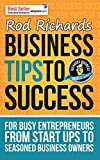 Business Tips To Success: for busy entrepreneurs from start ups to seasoned business owners. (Richards Business Success Series Book 1)