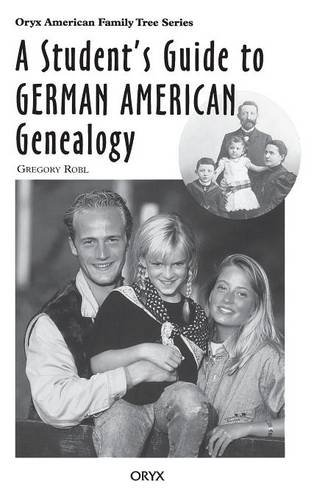 A Student's Guide to German American Genealogy (Oryx American Family Tree Series)