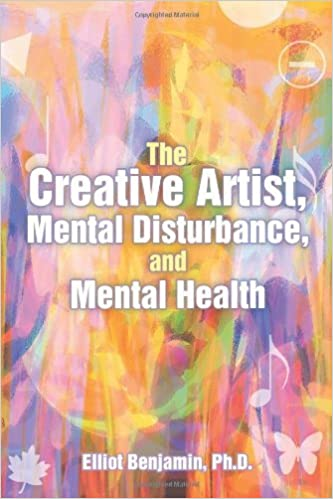 The Creative Artist, Mental Disturbance, and Mental Health by Ph.D., Elliot Benjamin (2013-10-01)