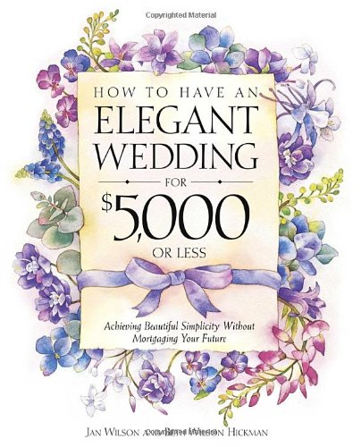 How to Have an Elegant Wedding for $5000 (or Less) : Achieving ...