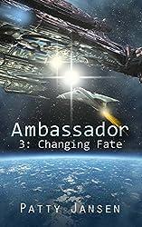 Ambassador 3: Changing Fate: Ambassador Space Opera Thriller Series (Ambassador: Space Opera Thriller)