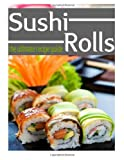 Sushi Rolls - the Ultimate Recipe Guide, Jessica Dreyher and Encore Books, 1496116909