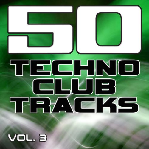 50 Techno Club Tracks Vol. 3 - Best of Techno, Electro House, Trance & Hands Up