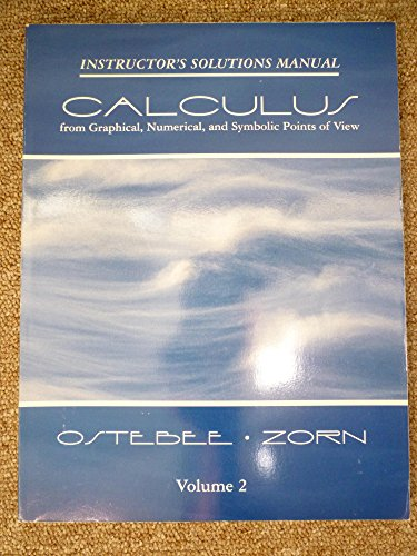 Calculus from Graphical, Numerical, and Symbolic Points of View- Instructor's Solutions Manual Volume 2 edition by Arnol