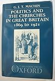Politics and the Churches in Great Britain, 1869-1921, G. I. T. Machin, 0198201060