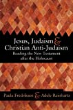 Jesus, Judaism, and Christian Anti-Judaism: Reading the New Testament after the Holocaust