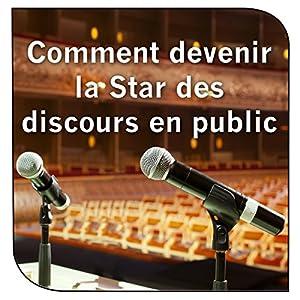 Comment devenir la Star des discours en public | Livre audio