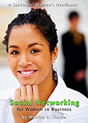 A Successful Woman's Handbook: Social Networking for Women in Business: Building your Business Profile and Connecting with Your Customers Online
