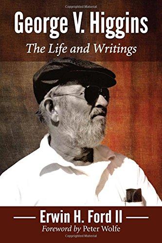 George V. Higgins: The Life and Writings