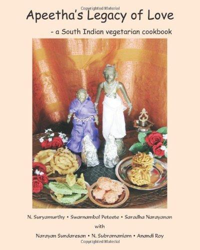 Apeetha's Legacy of Love: a South Indian vegetarian cookbook [Paperback] [2010] (Author) N Suryamurthy, Swarnambal Peteete, Saradha Narayanan, Narayan Sundaresan, N Subramaniam, Anandi Roy PDF