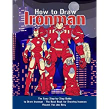 How to Draw Ironman: The Easy Step-by-Step Guide to Draw Ironman – The Best Book for Drawing Ironman