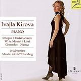 Piano Works by Chopin, Rachmaninoff, Mozart, Liszt, Granados and Kirova (In Memoriam Maestro Alexis Weissenberg)