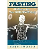 fasting 18 hours for your god given body by sweetser debbie author 2010 paperback