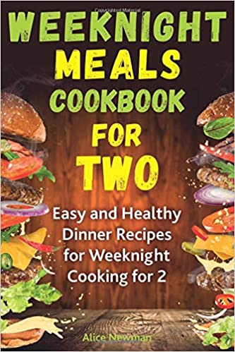 Weeknight Meals Cookbook for Two Easy and Healthy Dinner