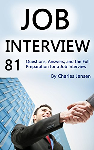 Job Interview: 81 Questions, Answers, and the Full Preparation for a Job Interview