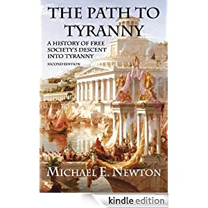 The Path to Tyranny: A History of Free Society's Descent into Tyranny by Michael E. Newton