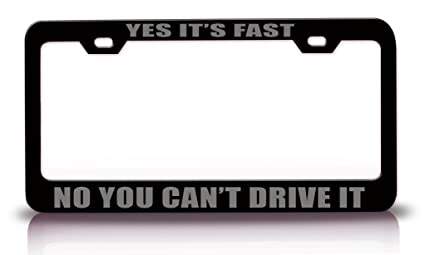 Yes It/'S Fast No You Can/'T Drive It License Plate Frame Tag Holder