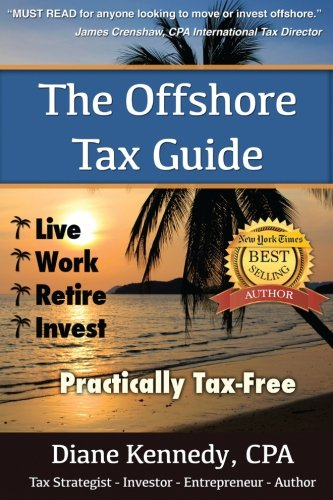 The Offshore Tax Guide:: Live Work Retire Invest Practically Tax-Free