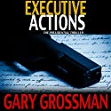 Executive Actions Audiobook by Gary Grossman Narrated by John McLain