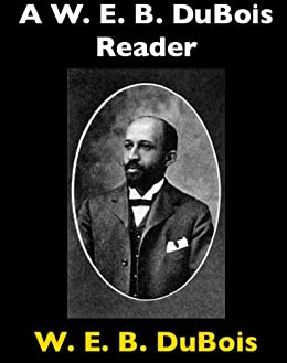 A W. E. B. DuBois Reader (Baltimore Authors Book 18) by [DuBois, W. E. B.]