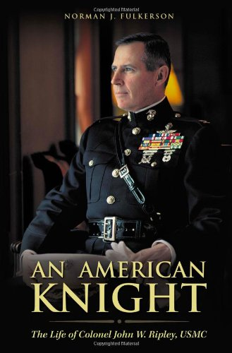 An American Knight  The Life Of Colonel John W  Ripley  Usmc