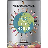 I Heart the World: A Celebration of Land, Sea, Flora, Fauna and People around the Globe