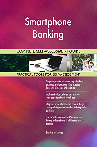 Smartphone Banking All-Inclusive Self-Assessment - More than 680 Success Criteria, Instant Visual Insights, Comprehensive Spreadsheet Dashboard, Auto-Prioritized for Quick - 680 Smartphone
