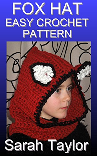 Fox Hat - Easy Crochet Pattern by [Taylor, Sarah]