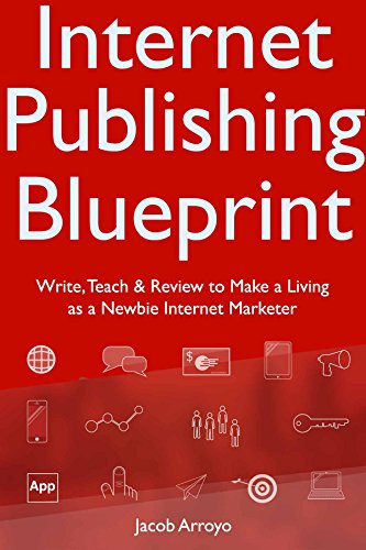 Amazon internet publishing blueprint write teach review to internet publishing blueprint write teach review to make a living as a newbie kindle app ad malvernweather Images