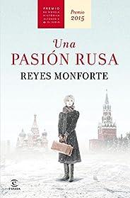 Una pasión rusa: Premio de Novela Histórica Alfonso X El Sabio 2015 (Spanish Edition)