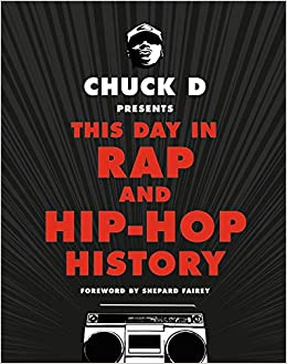 Chuck D Presents This Day in Rap and Hip-Hop History: Chuck D ...