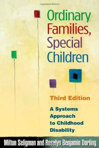Ordinary Families, Special Children, Third Edition: A Systems Approach to Childhood Disability by Milton Seligman PhD (2007-02-21)