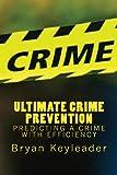 Ultimate Crime Prevention, Bryan Keyleader, 1490331859