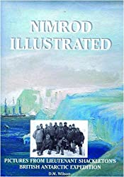 Nimrod Illustrated: Pictures from Lieutenant Shackleton's British Antarctic Expedition