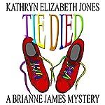 Tie Died: Brianne James Mysteries, Book 1 | Kathryn Elizabeth Jones