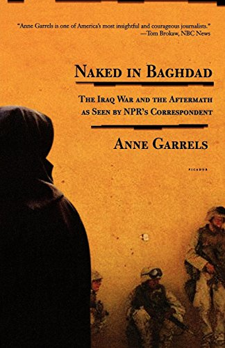 Naked in Baghdad: The Iraq War and the Aftermath as Seen by NPR's Correspondent Anne Garrels by Picador