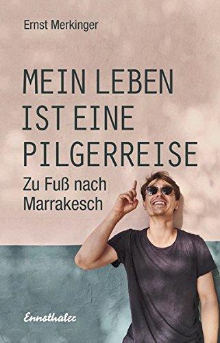Mein Leben ist eine Pilgerreise: Zu Fuß nach Marrakesch Gebundenes Buch – 21. August 2018 Ernst Merkinger Ennsthaler 3850689875 Reiseberichte / Afrika