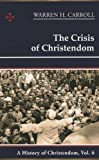 The Crisis of Christendom, 1815-2005, Warren H. Carroll and Anne Carroll, 0931888840
