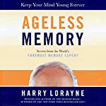 Ageless Memory: Simple Secrets for Keeping Your Brain Young: Foolproof Methods for People Over 50 | Harry Lorayne
