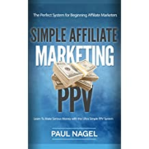 Affiliate Marketing for Beginners with PPV:: How To Make Serious Money with  this Ultra Simple PPV System That Any Beginner Can Do